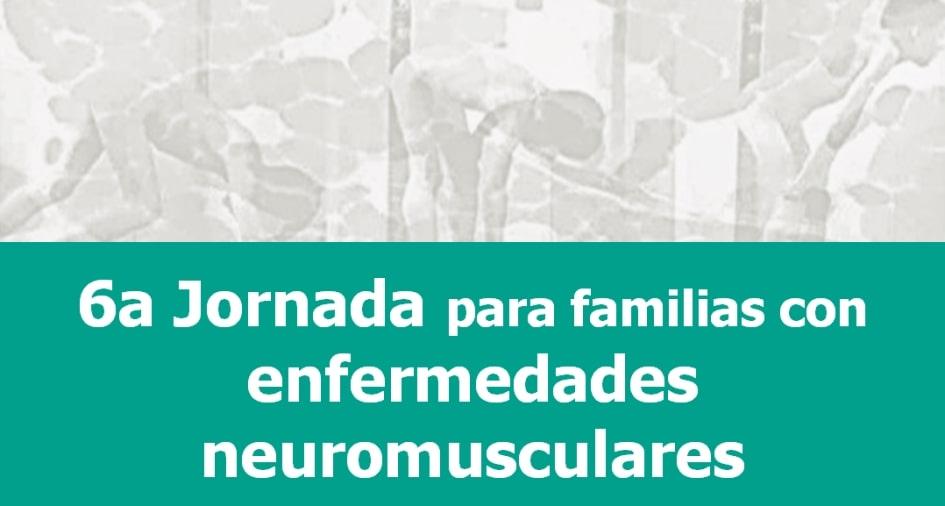 6ª Jornada Informativa para Afectados y Familiares con Enfermedades Neuromusculares